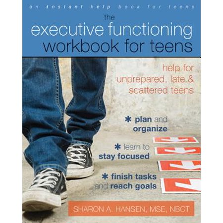 The Executive Functioning Workbook for Teens : Help for Unprepared, Late, and Scattered
