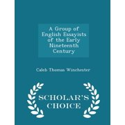A Group of English Essayists of the Early Nineteenth Century - Scholar's Choice Edition
