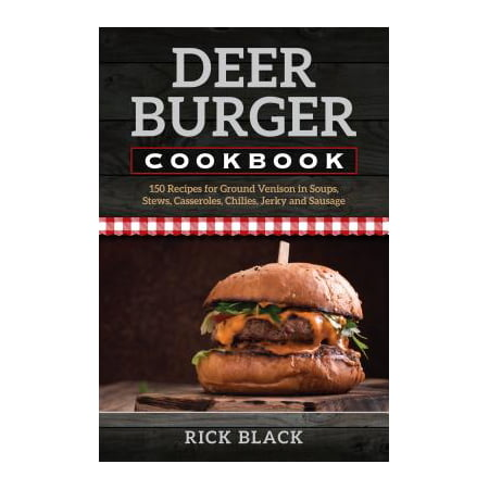 - Deer Burger Cookbook : 150 Recipes for Ground Venison in Soups, Stews, Casseroles, Chilies, Jerky, and Sausage