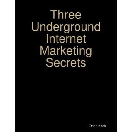 Three Underground Internet Marketing Secrets -