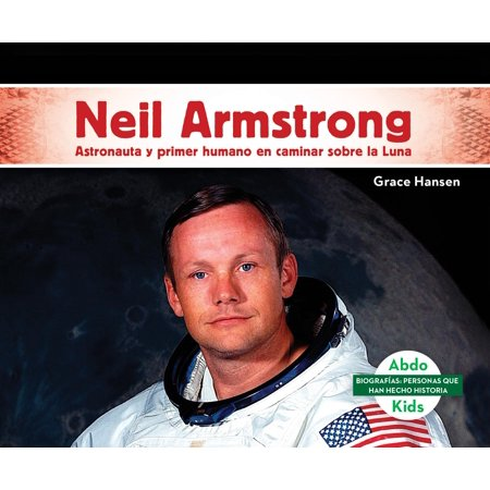 Neil Armstrong: Astronauta y Primer Humano En Caminar Sobre La Luna (Neil Armstrong: Astronaut & First Human to Walk on the (Neil Armstrong Walked On The Moon Apush)