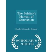 The Soldier's Manual of Sanitation - Scholar's Choice Edition