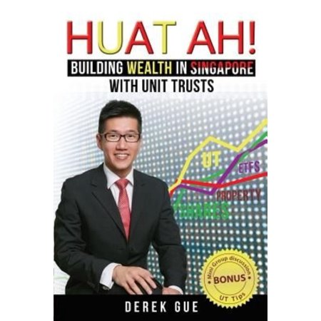 Huat Ah  Building Wealth In Singapore With Unit Trusts