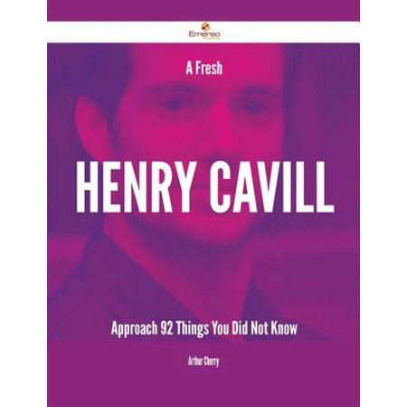 A Fresh Henry Cavill Approach - 92 Things You Did Not Know - eBook