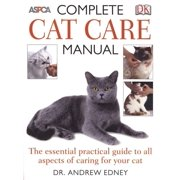 Complete Cat Care Manual : The Essential, Practical Guide to All Aspects of Caring for Your Cat