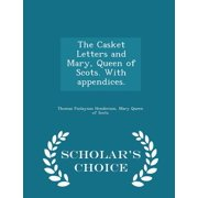 The Casket Letters and Mary, Queen of Scots. with Appendices. - Scholar's Choice Edition