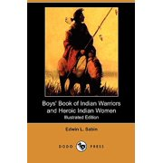 Boys' Book of Indian Warriors and Heroic Indian Women (Illustrated Edition) (Dodo Press)