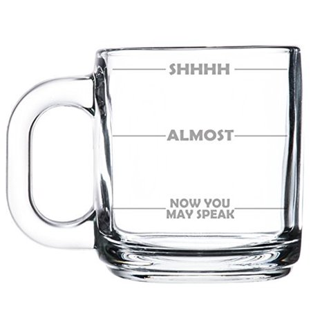 10oz Glass Coffee Tea Mug Cup Funny Mood Fill Lines Shhh, Now You May Speak ()