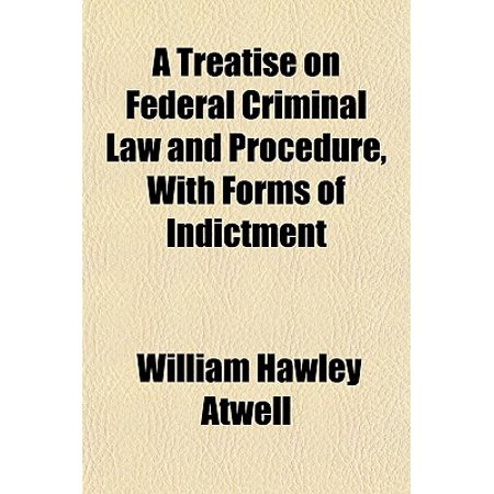 0b9759e5aa2b A Treatise on Federal Criminal Law and Procedure, With Forms of Indictment