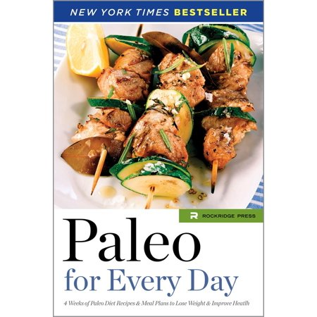 Paleo for Every Day: 4 Weeks of Paleo Diet Recipes & Meal Plans to Lose Weight & Improve Health -