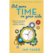 Put More Time on Your Side : How to Manage Your Life in a Digital World (Second Edition, Revised and Updated)