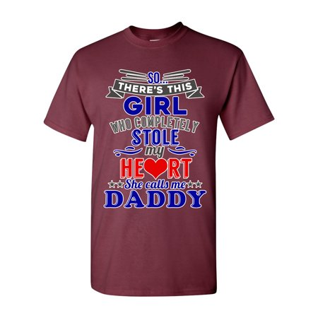 So There's This Girl Who Completely Stole My Heart She Calls Me Daddy Funny DT Adult T-Shirt Tee (Funny Adult Girls)