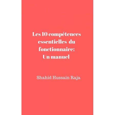 Les 10 compétences essentielles du fonctionnaire: Un manuel proposé par Shahid Hussain Raja -