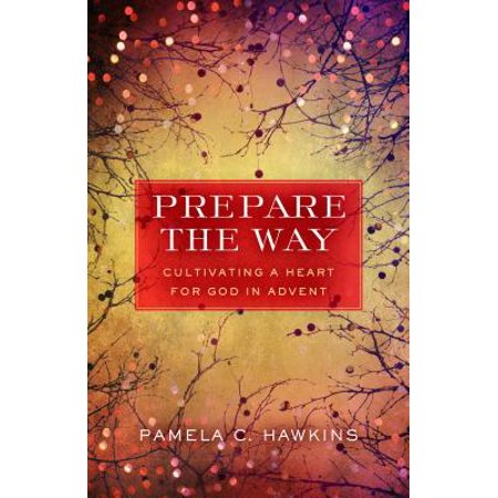 Prepare the Way : Cultivating a Heart for God in