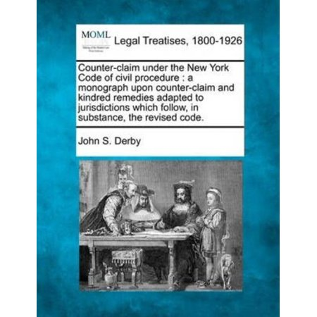 Counter-Claim Under the New York Code of Civil Procedure: A Monograph Upon Counter-Claim and Kindred Remedies Adapted to - image 1 of 1