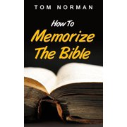 How To Memorize The Bible: Great Techniques To Memorize The Bible Quick And Easy - eBook