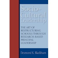 Socio-Cultural Leadership : The Art of Restructuring Schools Through Research-Based Principal Leadership