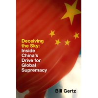 Deceiving the Sky: Inside Communist China's Drive for Global Supremacy (Hardcover)