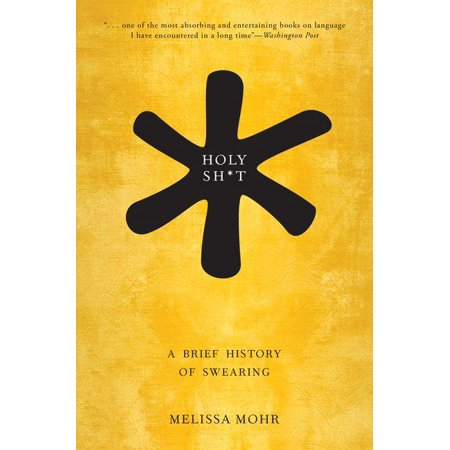 Holy Sh*t : A Brief History of Swearing (Paperback)