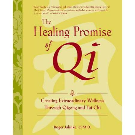 The Healing Promise of Qi: Creating Extraordinary Wellness Through Qigong and Tai