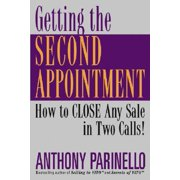 Getting the Second Appointment : How to Close Any Sale in Two Calls!