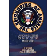 The Refounding of America : Launching Lessons for the 21st Century and Beyond