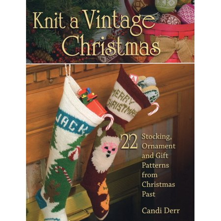 Easy Sock Knitting Patterns - Knit a Vintage Christmas : 22 Stocking, Ornament, and Gift Patterns from Christmas Past