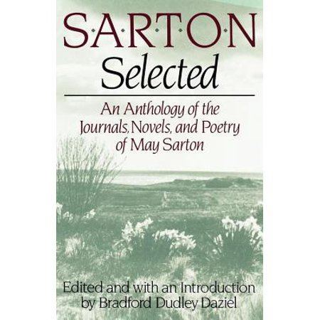Sarton Selected : An Anthology of the Journals, Novels, and Poetry of May