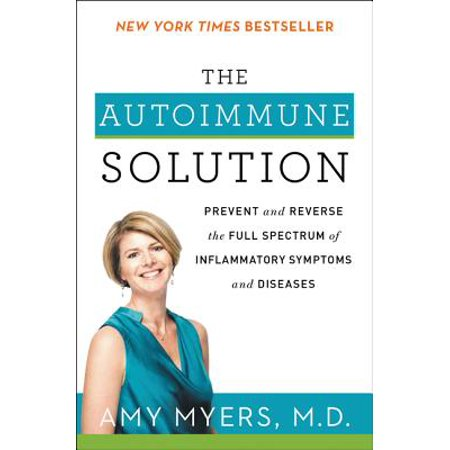 The Autoimmune Solution : Prevent and Reverse the Full Spectrum of Inflammatory Symptoms and (Best Places To Live With Autoimmune Disease)