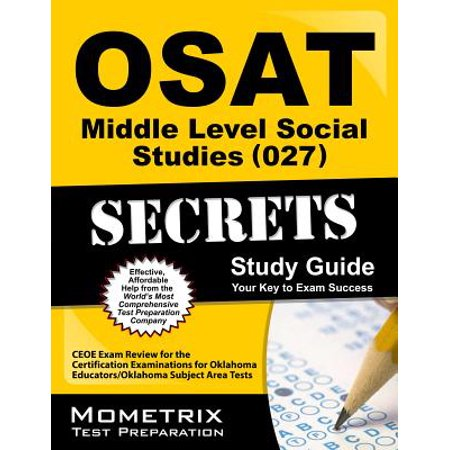 Osat Middle Level Social Studies (027) Secrets Study Guide : Ceoe Exam Review for the Certification Examinations for Oklahoma Educators / Oklahoma Subject Area Tests (Cnl Certification Review)