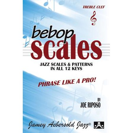 Bebop Scales -- Jazz Scales & Patterns in All 12 Keys : Phrase Like a Pro!