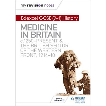 My Revision Notes: Edexcel GCSE (9-1) History: Medicine in Britain, c1250-present and The British sector of the Western Front, 1914-18 -