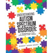 Understanding Autism Spectrum Disorder : A Workbook for Children and Teens