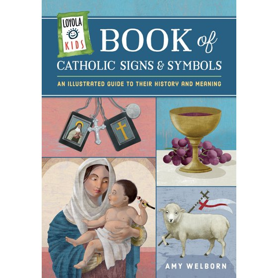 Loyola Kids Book Of Catholic Signs And Symbols An Illustrated