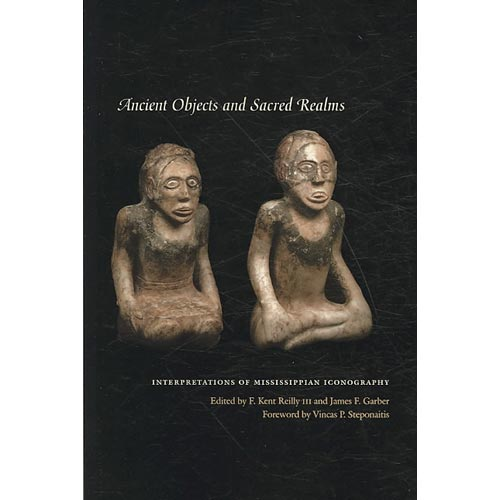 Ancient Objects and Sacred Realms : Interpretations of Mississippian Iconography
