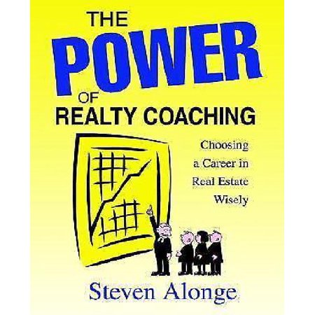 The Power Of Realty Coaching  Choosing A Career In Real Estate Wisely
