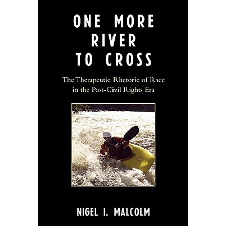 One More River to Cross : The Therapeutic Rhetoric of Race in the Post-Civil Rights
