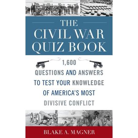 The Civil War Quiz Book : 1,600 Questions and Answers to Test Your Knowledge of America's Most Divisive (World War 2 Quiz Questions And Answers)