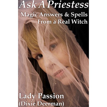 Ask-A-Priestess: Magic Answers & Spells From a Real Witch - -