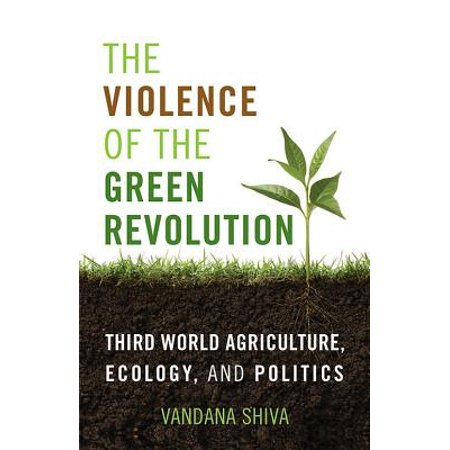 The Violence of the Green Revolution : Third World Agriculture, Ecology, and