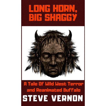 Long Horn, Big Shaggy: A Tale of Wild West Terror and Reanimated Buffalo - eBook