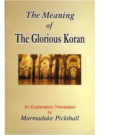 The Meaning of the Glorious Koran : An Explanatory