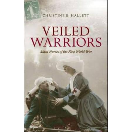 Veiled Warriors  Allied Nurses Of The First World War