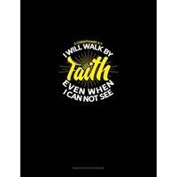 Genkouyoushi Notebook: I Will Walk By Faith Even When I Can Not See - 2 Corinthians 5: 7: Genkouyoushi Notebook (Paperback)