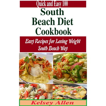 Quick and Easy 100 South Beach Diet Cookbook:Easy Recipes for Losing Weight South Beach Way - (Quick And Easy Biscuit Recipes South Africa)