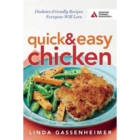 Quick and Easy Chicken : Diabetes-Friendly Recipes Everyone Will Love