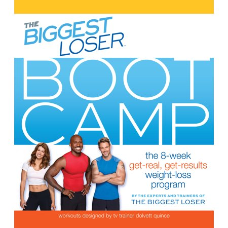 The Biggest Loser Bootcamp : The 8-Week Get-Real, Get-Results Weight Loss
