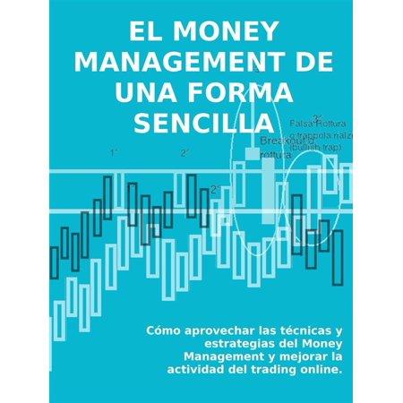 EL MONEY MANAGEMENT DE UNA FORMA SENCILLA. Cómo aprovechar las técnicas y estrategias del Money Management y mejorar la actividad del trading online. - eBook - Online Trading Sites