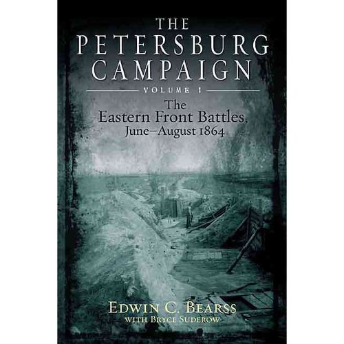 The Petersburg Campaign: The Eastern Front Battles, June - August 1864