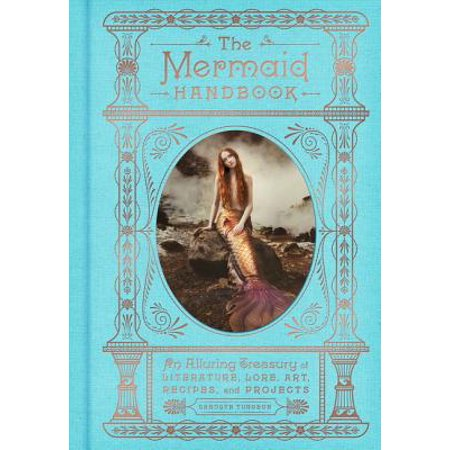 The Mermaid Handbook : An Alluring Treasury of Literature, Lore, Art, Recipes, and Projects - Halloween Art Projects High School